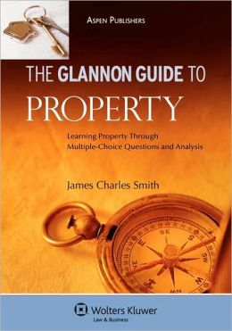 The Glannon Guide To Property