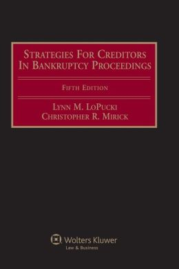 Strategies for Creditors in Bankruptcy Proceedings, Fifth Edition