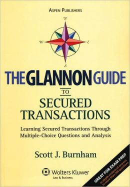 Glannon Guide To Secured Transactions: Learning Secured Transactions Through Multiple-Choice Questions and Analysis