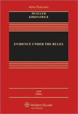 Evidence Under the Rules: Text, Cases, and Problems, Sixth Edition