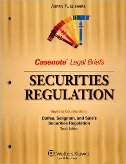 Casenote Legal Briefs: Securities Regulation, Keyed to Coffee and Seligman