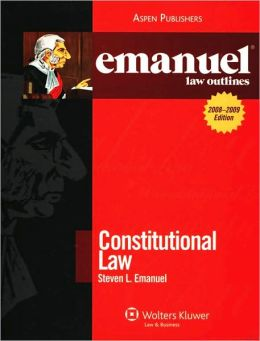 Emanuel Law Outlines: Constitutional Law, Twenty-Sixth Edition