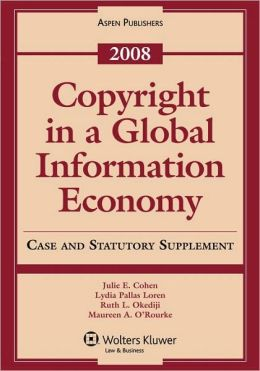 Copyright In A Global Information Economy, Case And Statutory Supplement, 2008