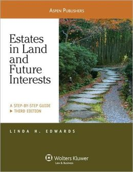 Estates in Land and Future Interests: A Step-by-Step Guide, Third Edition
