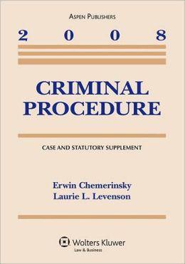 Criminal Procedure, 2008 Case and Statutory Supplement