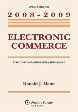 Electronic Commerce, 2008-2009 Statutory And Regulatory Supplement
