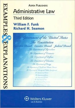 Examples & Explanations: Administrative Law, 3rd Ed.