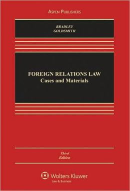 Foreign Relations Law: Cases and Materials, Third Edition