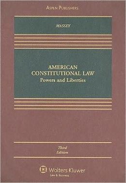 American Constitutional Law: Powers and Liberties, Third Edition