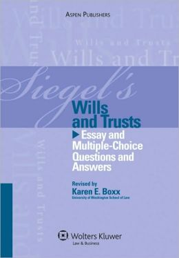 Siegel's Wills and Trusts: Essay and Multiple-Choice Questions and Answers