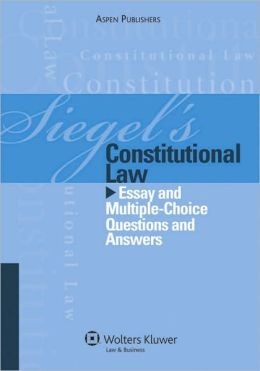 Siegel's Constitutional Law: Essay and Multiple-Choice Questions and Answers