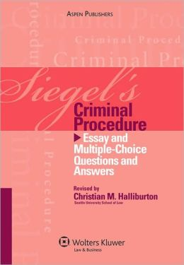 Siegel's Criminal Procedure: Essay and Multiple-Choice Questions and Answers
