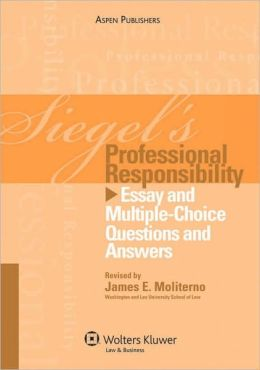 Siegel's Professional Responsibility: Essay and Multiple-Choice Questions and Answers