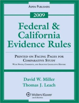 Federal & California Evidence Rules, Printed on Facing Pages for Comparative Study, With Notes, Comments, & Legis. History, 2009