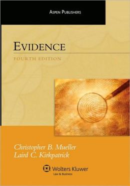 Evidence, Fourth Edition (Aspen Student Treatise Series)