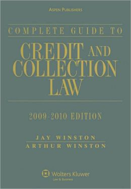 Complete Guide to Credit and Collection Law, 2009-2010 Edition