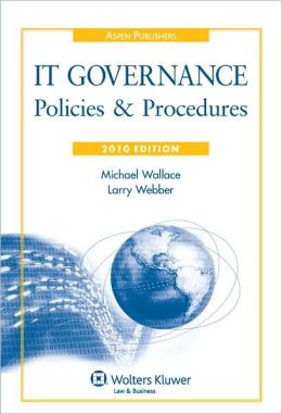 IT Governance: Policies & Procedures, 2010 Edition