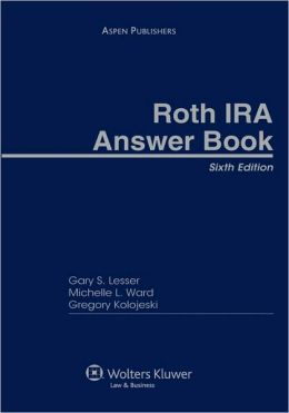 Roth Ira Answer Book, Sixth Edition