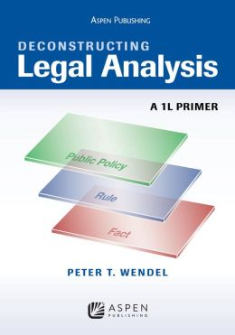 Deconstructing Legal Analysis: A 1L Primer