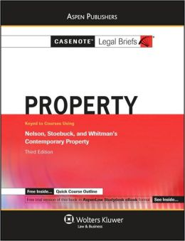 Casenote Legal Briefs: Property, Keyed to Nelson, Stoebuck, and Whitman's Contemporary Property, 3rd Ed.
