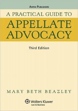 A Practical Guide To Appellate Advocacy, Third Edition