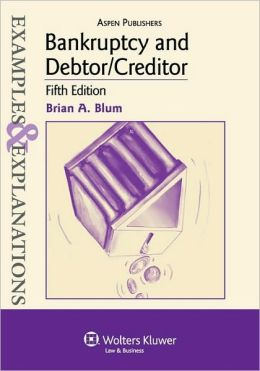 Bankruptcy and Debtor/Creditor: Examples and Explanations