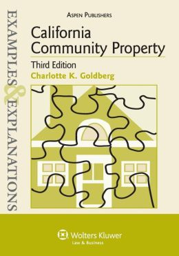 Examples & Explanations: California Community Property, 3rd. Ed.