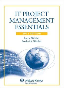 IT Project Management Essentials, 2011 Edition