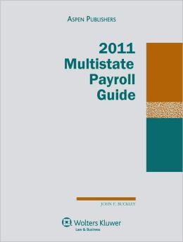 Multistate Payroll Guide, 2011 Edition
