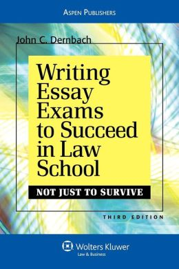 Writing Essay Exams To Succeed In Law School (Not Just To Survive), Third Edition