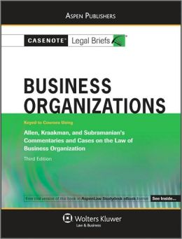 Casenote Legal Briefs: Business Organizations, Keyed to Allen, Kraakman, and Subramanian's Commentaries and Cases on the Law of Business Org, 3rd Ed.