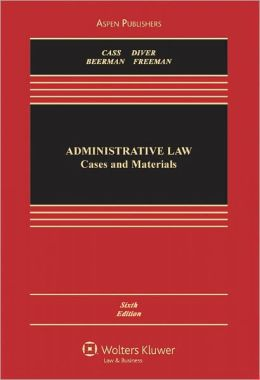 Administrative Law: Cases and Materials, Sixth Edition