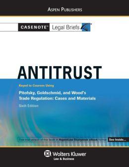 Casenote Legal Briefs: Antitrust Keyed to Pitofsky, Goldschmid & Wood, 6th Ed.