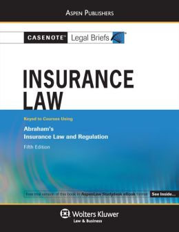 Casenote Legal Briefs: Insurance Law Keyed to Abraham, 5th Ed.
