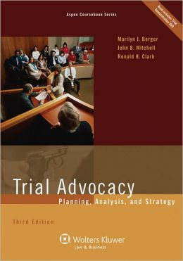 Trial Advocacy: Planning Analysis & Strategy, Third Edition