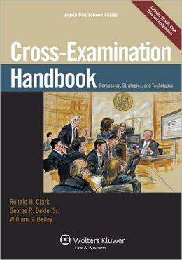 Cross Examination Handbook: Persuasion Strategies and Techniques
