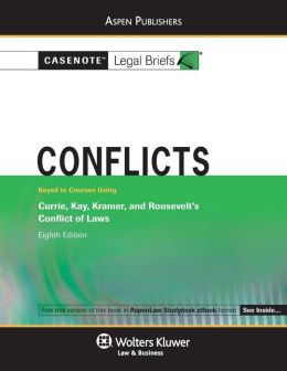 Casenote Legal Briefs: Conflicts Keyed to Currie, Kay, Kramer & Roosevelt, 8th Ed.