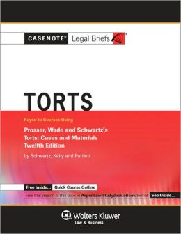Casenote Legal Briefs:Torts Keyed to Prosser, Wade, Schwartz, Kelly & Partlett, 12th Ed.