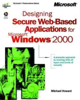Designing Secure Web-Based Applications for Microsoft Windows 2000 with CDROM