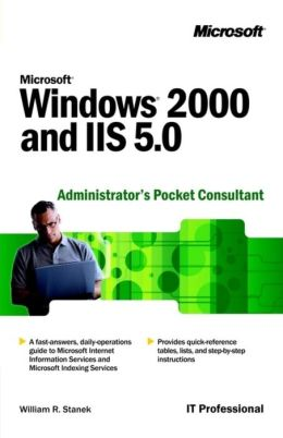 Microsoft Windows 2000 and IIS 5.0 Administrator's Pocket Consultant (Administrator's Companion Series)
