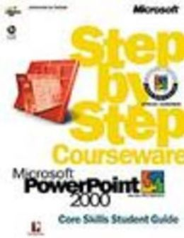 Microsoft PowerPoint 2000 Step by Step Courseware Core Skills Student Guide