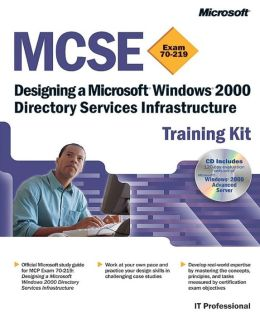 MCSE Training Kit (Exam 70-219): Designing a Microsoft Windows 2000 Directory Services Infrastructure