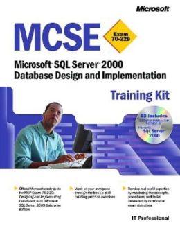 MCSE: Microsoft SQL Server 2000 Database Design and Implementation Training Kit