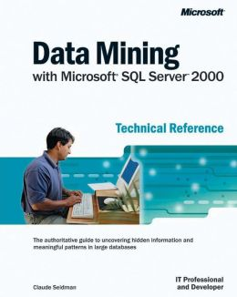 Data Mining With Microsoft Sql Servertm 2000 Technical Reference