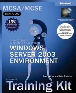 MCSA/MCSE, Self-Paced Training Kit (Exam 70-290): Managing and Maintaining a Microsoft Windows Server 2003 Environment (MCSE Training Kit Series)