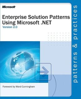 Enterprise Solution Patterns Using Microsoft.NET: Version 2.0