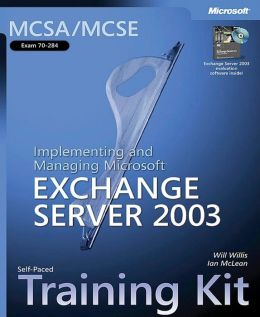 MCSA/MCSE Self-Paced Training Kit (Exam 70-284) Implementing and Managing Microsoft Exchange Server 2003