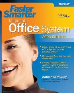 Faster Smarter Microsoft Office System: 2003 Edition