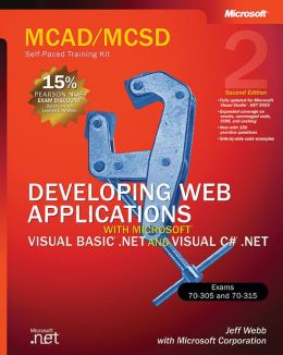 MCAD/MCSD Self-Paced Training Kit: Developing web Applications with Microsoft Visual Basic .NET and Microsoft Visual Basic .NET and Microsoft Visual C# .NET