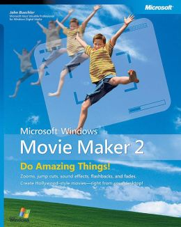 Microsoft Windows Movie Maker 2: Do Amazing Things